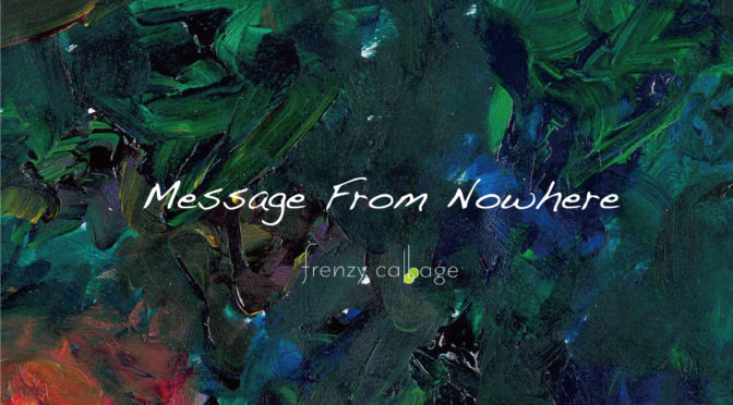 Message From Nowhere / frenzy cabbage